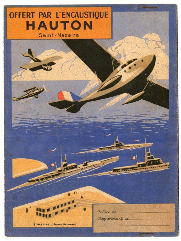 Protège-cahier offert par la fabrique nazairienne Hauton, spécialiste de l'encaustique. Des navires militaires et des hydravions français sont représentés..